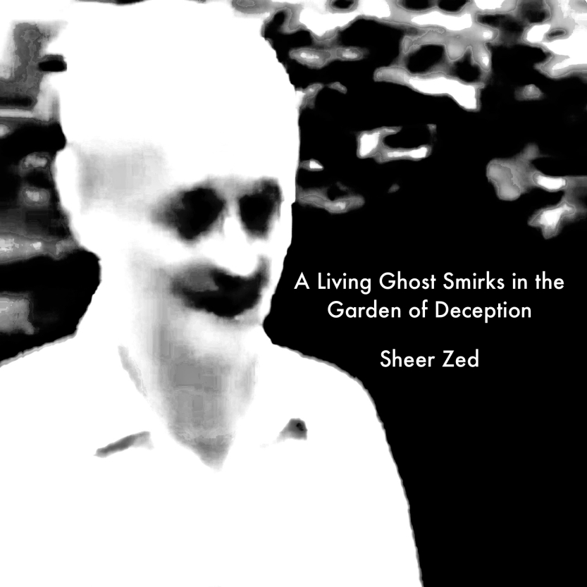 A Living Ghost Smirks in the Garden of Deception by Sheer Zed cover art